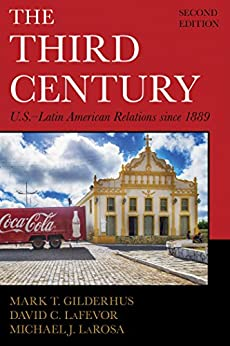 Descarga gratuita The Third Century: U.S.–Latin American Relations since 1889 (Latin American Silhouettes) PDF