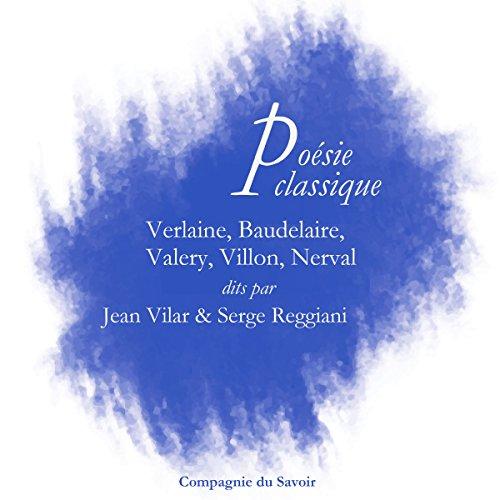 Poésie classique : Verlaine, Baudelaire, Valéry, Villon, Nerval