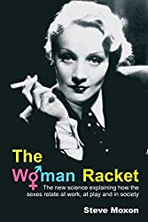 The Woman Racket: the New Science Explaining How the Sexes Relate at Work, at Play and in Society by Steve Moxon (2008-03-01)