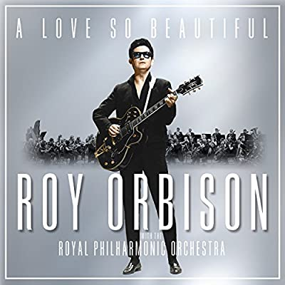 A Love So Beautiful: Roy Orbison & The Royal Philharmonic Orchestra