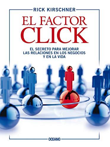 El factor click: El secreto para mejorar las relaciones en los negocios y en la vida (Alta Definición) (Spanish Edition)
