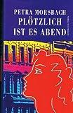 Petra Morsbach - PLÖTZLICH IST ES ABEND - Petra Morsbach
