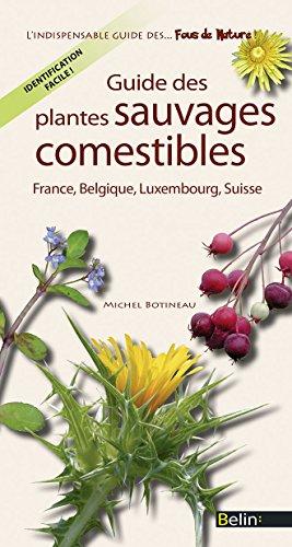 Guide des plantes comestibles de France, Belgique, Luxembourg, Suisse par Michel Botineau