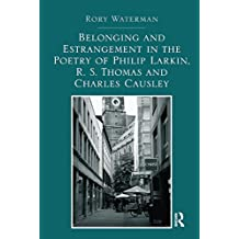 Belonging and Estrangement in the Poetry of Philip Larkin, R.S. Thomas and Charles Causley