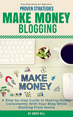 Make Money Blogging: Proven Strategies and Tools, Step-by-step Guide to Making Money Consistently With Your Blog While Working From Home (English Edition)