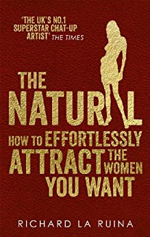 The Natural: How to effortlessly attract the women you want par [La Ruina, Richard]
