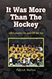 It Was More Than the Hockey: Life Lessons on and Off the Ice