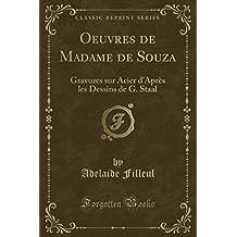 Oeuvres de Madame de Souza: Gravures Sur Acier d'Après Les Dessins de G. Staal (Classic Reprint)
