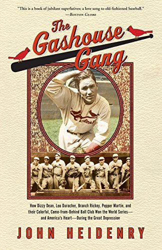The Gashouse Gang: How Dizzy Dean, Leo Durocher, Branch Rickey, Pepper Martin, and Their Colorful, Come-from-Behind Ball Club Won the World Series-and America's Heart-During the Great Depression