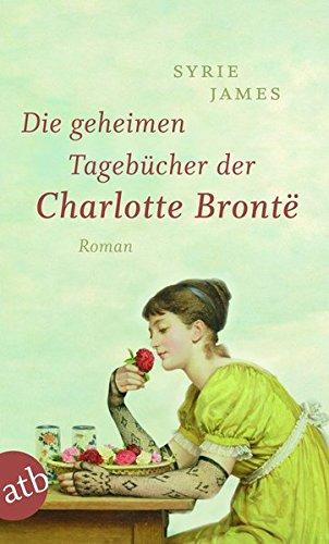 Die geheimen Tagebücher der Charlotte Brontë: Roman