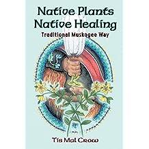 Native Plants, Native Healing: Traditional Muskogee Way