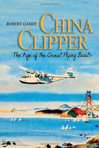 China Clipper: The Age of the Great Flying Boats by Robert Gandt (2010-10-01)