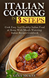 Italian Cooking in 3 Steps: Cook Easy And Healthy Italian Food at Home With Mouth Watering Italian Recipes Cookbook