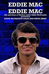 Eddie Mac Eddie Mac: Life and times at Chelsea under Eddie McCreadie