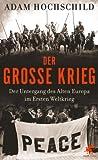 'Der Große Krieg: Der Untergang des Alten Europa im Ersten Weltkrieg' von Adam Hochschild