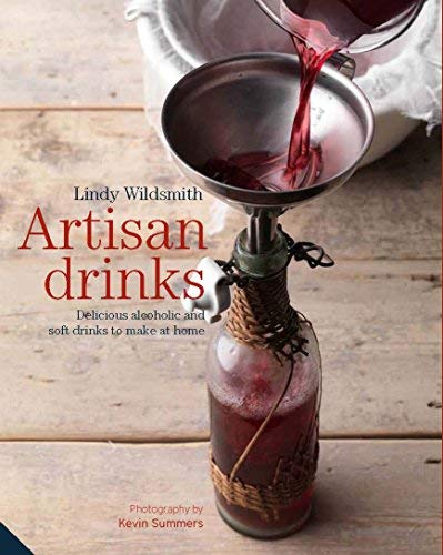 Artisan Drinks: Delicious Alcoholic and Soft Drinks to Make at Home by Lindy Wildsmith (2014-10-16)