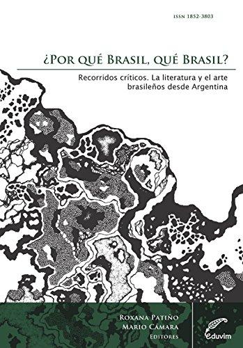 ¿Por qué Brasil, qué Brasil? Recorridos críticos . La literatura y el arte brasileños desde Argentina (Cuadernos de Investigación) por Roxana Patiño