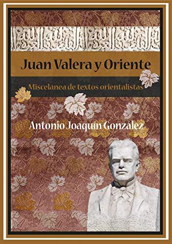 Juan Valera y Oriente. Miscelánea de textos orientalistas por Antonio Joaquín González