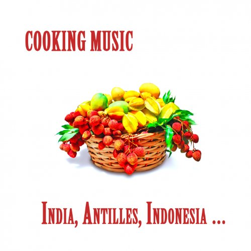 Cooking Music : India, Antille...