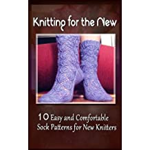 Knitting for the New: 5 Easy and Comfortable Sock Patterns for New Knitters (English Edition)