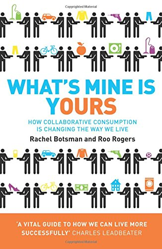 What's Mine Is Yours: How Collaborative Consumption is Changing the Way We Live por Rachel Botsman