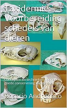 Taxidermie: Voorbereiding schedels van dieren: Concepten en technieken voor een goede conservering van de skeletten. (Dutch Edition) by [Andronaco, Rosario]