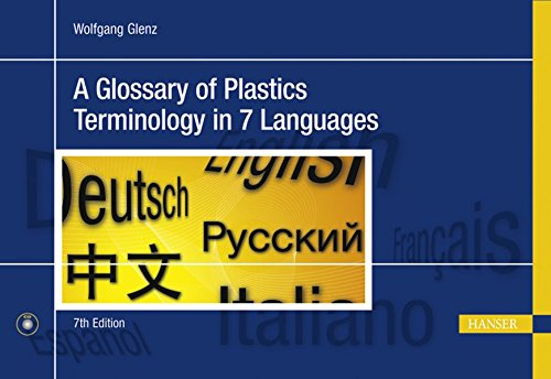 A Glossary of Plastics Terminology in 7 Languages: English, German, French, Italian, Spanish, Russian, Chinese por W. Glenz