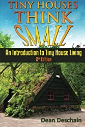 Tiny Houses!: Think Small!  An Introduction To Tiny House Living