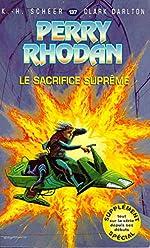 Perry Rhodan, tome 137 - Le Sacrifice suprême de Karl-Herbert Scheer
