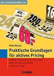 Das professionelle 1 x 1: Praktische Grundlagen für aktives Pricing: Optimale Preisgestaltung für mehr Absatz, größere Kundenzufriedenheit und höhere Erträge