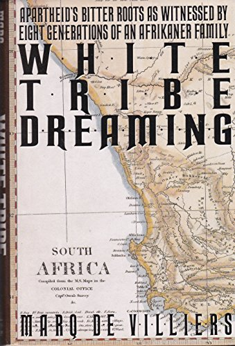 white-tribe-dreaming-apartheids-bitter-roots-as-witnessed-by-eight-generations-of-an-afrikaner-famil
