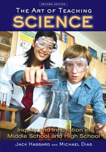 The Art of Teaching Science: Inquiry and Innovation in Middle School and High School by Jack Hassard (2008-08-07) par Jack Hassard;Michael Dias