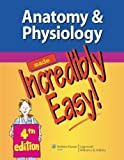 Anatomy & Physiology Made Incredibly Easy! 4th (fourth) Edition by Lippincott published by Lippincott Williams & Wilkins (2012)