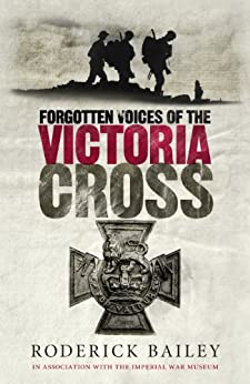 Forgotten Voices of the Victoria Cross by [Baileym, Roderick, IMPERIAL WAR MUSEUM]