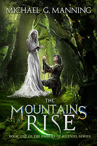 The Mountains Rise (Embers of Illeniel Book 1) by Michael G. Manning