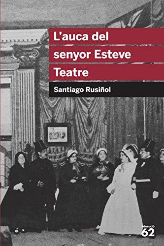 L'auca del senyor Esteve. Teatre (Educació 62) por Santiago Rusiñol