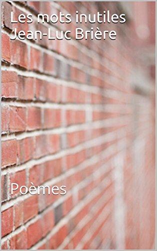 Les mots inutiles: Poèmes par Jean-Luc Brière