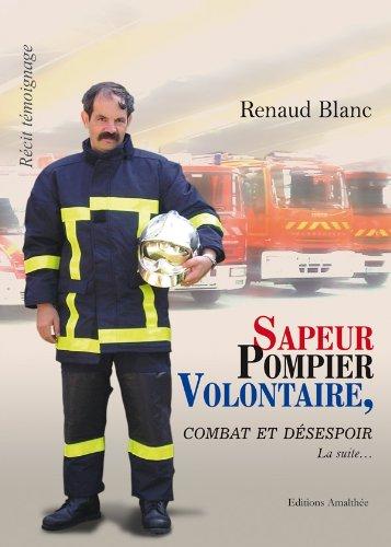 Sapeur pompier volontaire : combat et désespoir par Renaud Blanc