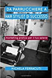 Scarica Libro Da Parrucchiere a Hair Stylist Di Successo Marketing Pratico Per Il Tuo Salone Seconda Edizione (PDF,EPUB,MOBI) Online Italiano Gratis
