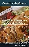 Recetas con Historia en un Mundo de Sabores: Comida Mexicana (Jalisco Volumen nº 1) (Spanish Edition)