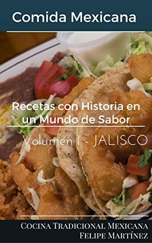 Recetas con Historia en un Mundo de Sabores: Comida Mexicana (Jalisco Volumen nº 1)
