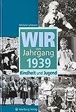 Wir vom Jahrgang 1939: Kindheit und Jugend (Jahrgangsbände)
