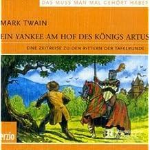 Ein Yankee am Hof des Königs Artus: Eine Zeitreise zu den Rittern der Tafelrunde