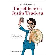 Un selfie avec Justin Trudeau: Regard critique sur la diplomatie du premier ministre (French Edition)