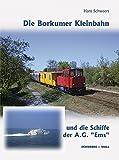 """Die Borkumer Kleinbahn: und die Schiffe der AG """"Ems"""""""