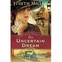 An Uncertain Dream (Postcards from Pullman Series #3) by Judith Miller (2008-06-01)