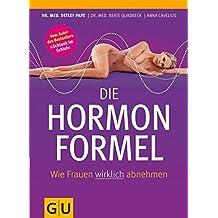 Die Hormonformel: Wie Frauen wirklich abnehmen (GU Einzeltitel Gesunde Ernährung)