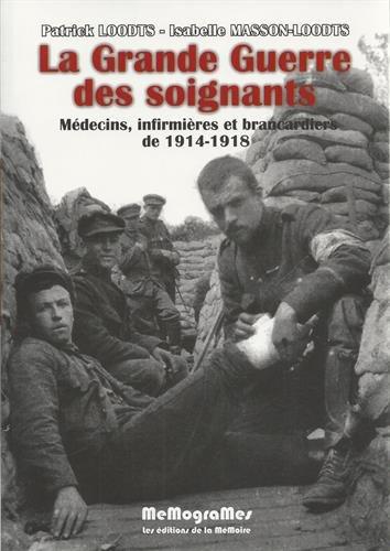 La Grande Guerre des Soignants Médecins, Infirmieres et Brancardiers