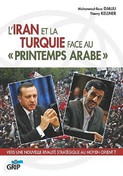 L'Iran et la Turquie face au printemps arabe (LES LIVRES DU GRIP t. 304) par [Kellner, Thierry, Djalili, Mohammad-Reza]