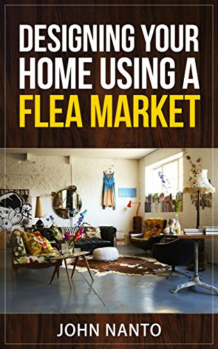 Designing Your Home Using A Flea Market (English Edition)